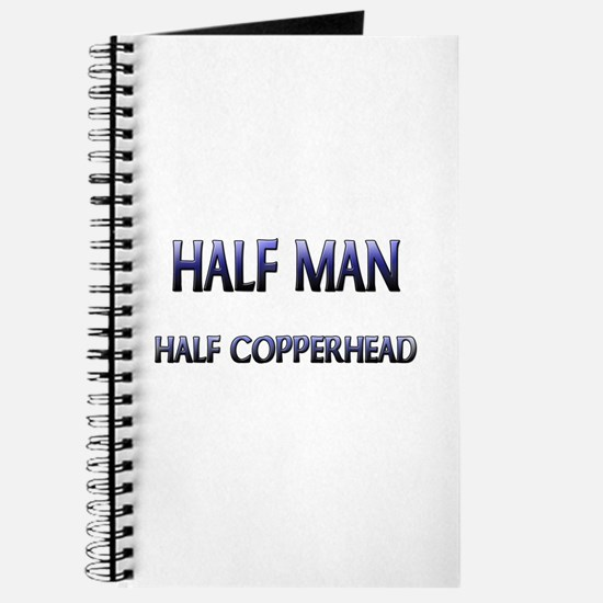 Half Man Half Copperhead Journal