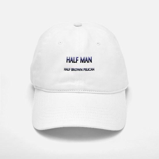 Half Man Half Brown Pelican Baseball Baseball Cap