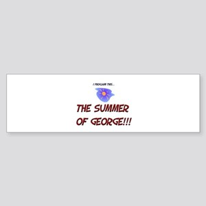 The Summer of George! Bumper Sticker