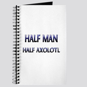 Half Man Half Axolotl Journal