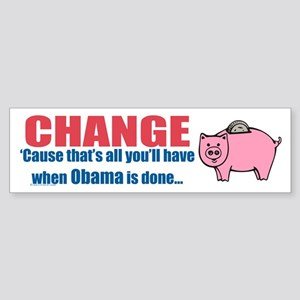 CHANGE...It's all you'll have Bumper Sticker