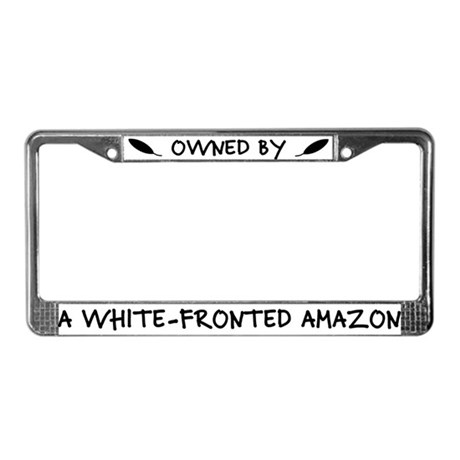 Ownd by a White Fronted Amazon License Plate Frame