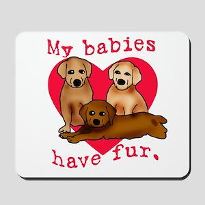 My Babies Have Fur Mousepad