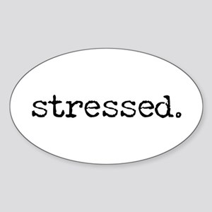 simply stated -- stressed. Oval Sticker