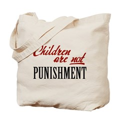 Children Are Not Punishment Tote Bag