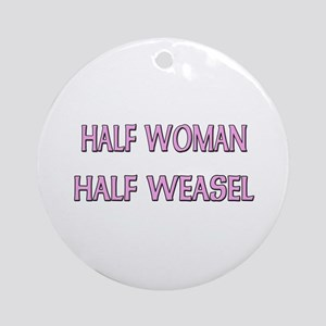 Half Woman Half Weasel Ornament (Round)