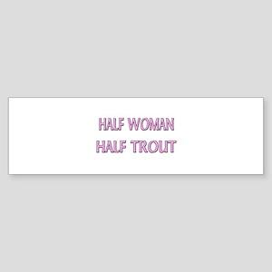 Half Woman Half Trout Bumper Sticker