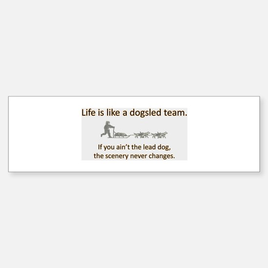 Life is like a dogsled team Bumper Bumper Bumper Sticker