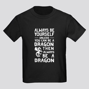 Always Be Your Self Unless You Can Be A Dragon T-S