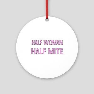 Half Woman Half Mite Ornament (Round)