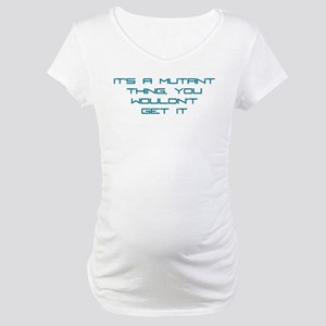 It's a Mutant Thing Maternity T-Shirt