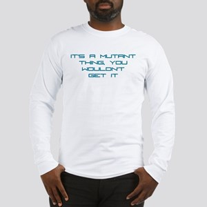 It's a Mutant Thing Long Sleeve T-Shirt