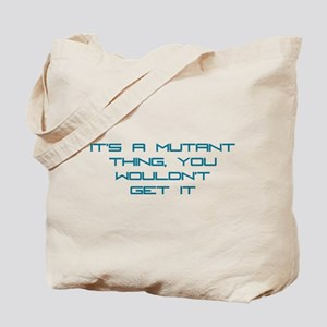 It's a Mutant Thing Tote Bag