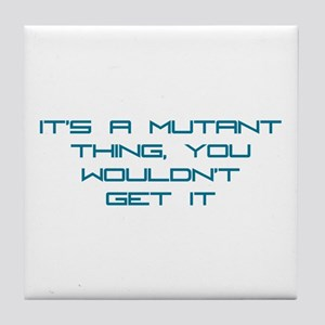 It's a Mutant Thing Tile Coaster