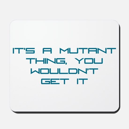 It's a Mutant Thing Mousepad