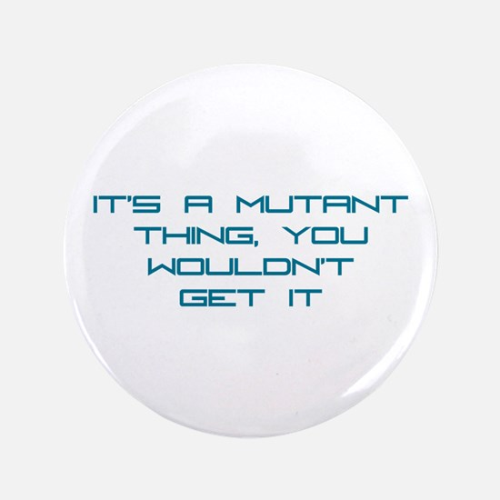 """It's a Mutant Thing 3.5"""" Button"""