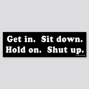 Get In Sit Down Hold On Shut Up Bumper Sticker