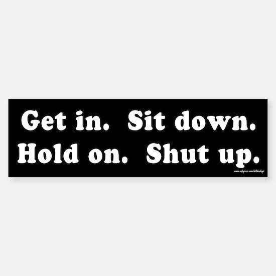 Get In Sit Down Hold On Shut Up Bumper Bumper Bumper Sticker