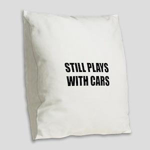 Still Plays With Cars Burlap Throw Pillow