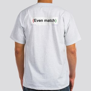 """""""Even"""" (back only) Ash Grey T-Shirt"""