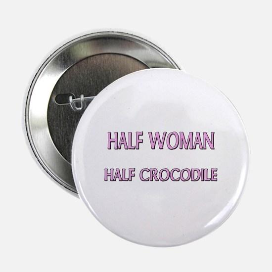 "Half Woman Half Crocodile 2.25"" Button"