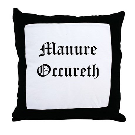 Manure Occureth Throw Pillow