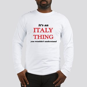 It's an Italy thing, you w Long Sleeve T-Shirt
