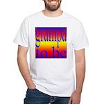 108b. grampa to be [rainbow] White T-Shirt