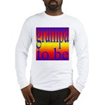 108b. grampa to be [rainbow] Long Sleeve T-Shirt