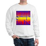 108b. grampa to be [rainbow] Sweatshirt