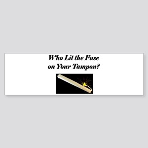 Who lit the fuse... Bumper Sticker