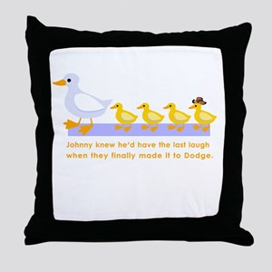 """""""when we get to Dodge."""" Throw Pillow"""
