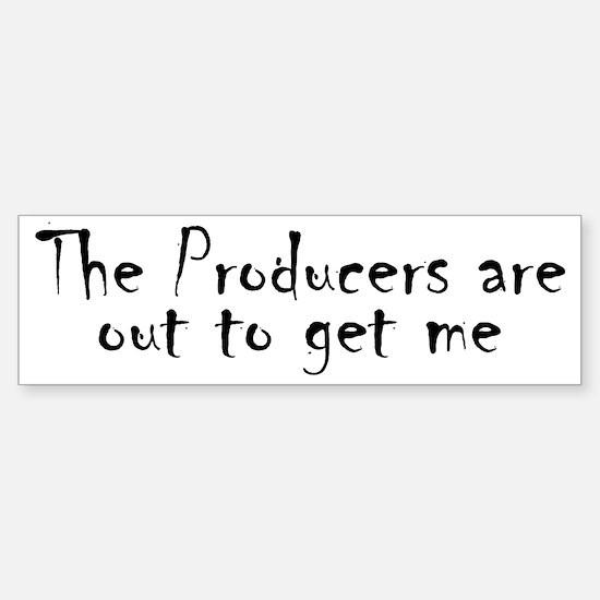 Producers are out to get me Bumper Bumper Bumper Sticker