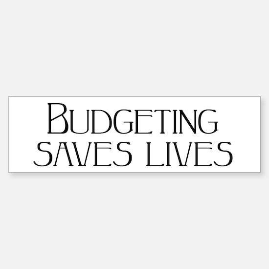 Budgeting saves lives Bumper Bumper Bumper Sticker