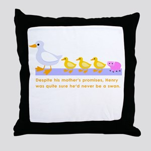 """never be a swan..."" Throw Pillow"