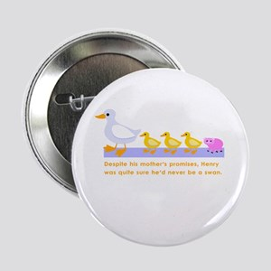 """""""never be a swan..."""" Button"""