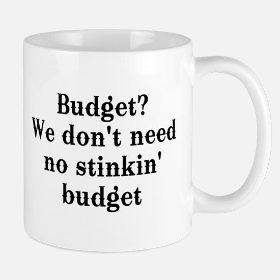 Budget? We don't need no... Mug
