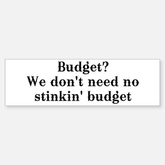 Budget? We don't need no... Bumper Bumper Bumper Sticker