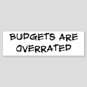 Budgets are overrated Bumper Sticker