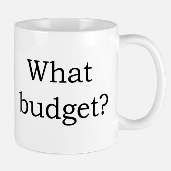 What budget? Mug