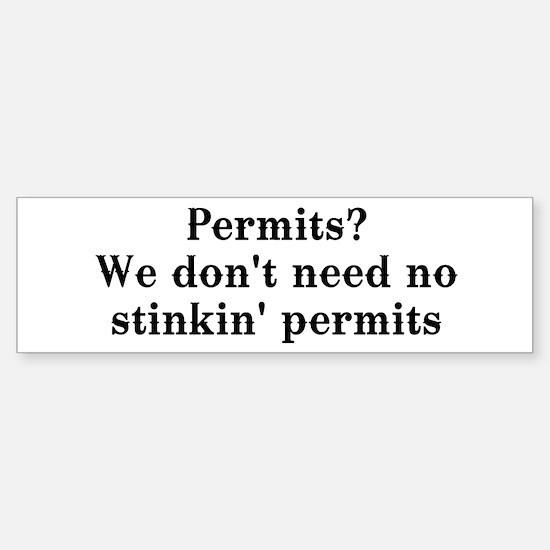 Permits? We don't need no... Bumper Bumper Bumper Sticker