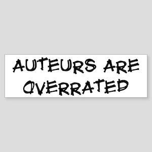 Auteurs are overrated Bumper Sticker