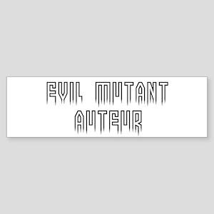 Evil mutant auteur Bumper Sticker