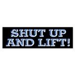 SHUT UP & LIFT Bumper Sticker