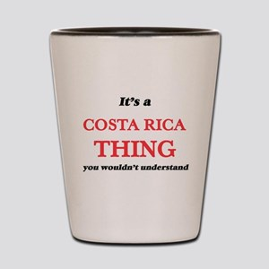 It's a costa rica thing, you wouldn Shot Glass