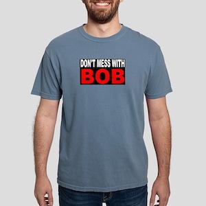DON'T MESS WITH BOB T-Shirt