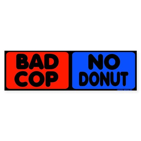 Bad Cop, No Donut Bumper Sticker