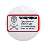 Warning: alcohol whispering Ornament (Round)