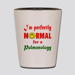 I'm perfectly normal for a Pulmonology Shot Glass