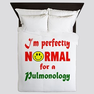 I'm perfectly normal for a Pulmonology Queen Duvet